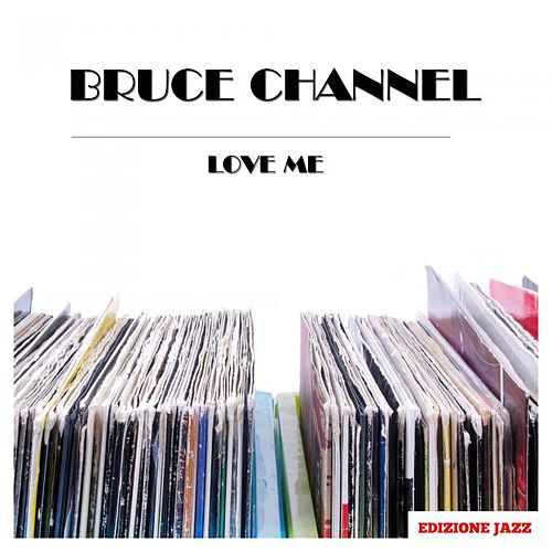Love Me by Bruce Channel
