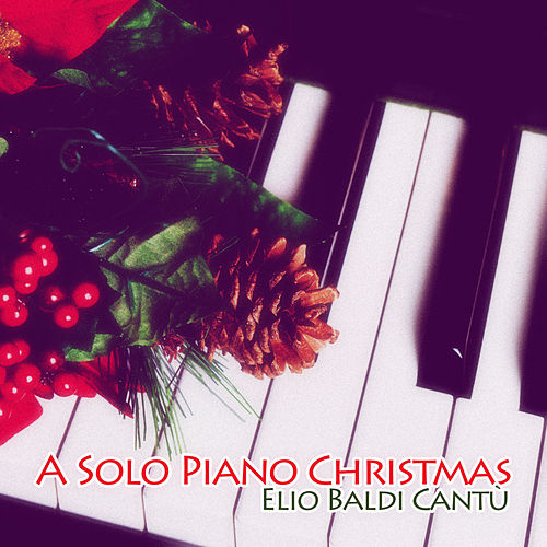 A Solo Piano Christmas by Elio Baldi Cantù