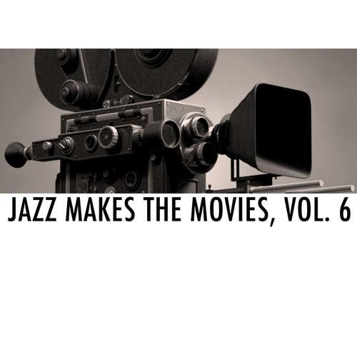 Jazz Makes the Movies, Vol. 6 von Various Artists