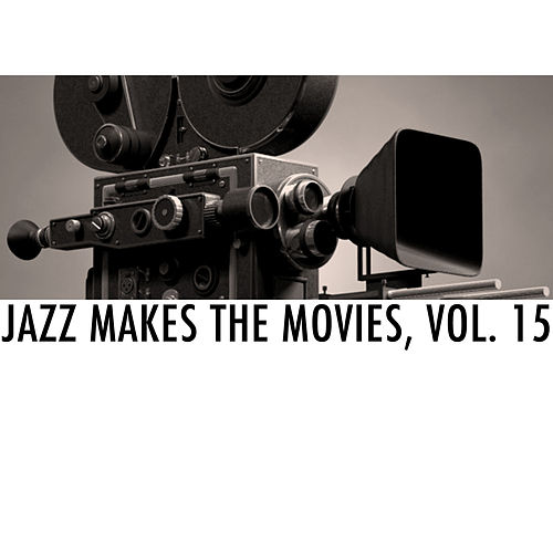 Jazz Makes the Movies, Vol. 15 von Various Artists