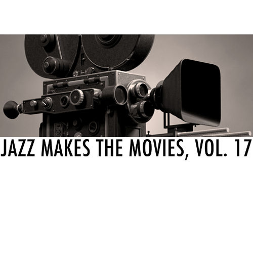 Jazz Makes the Movies, Vol. 17 von Various Artists