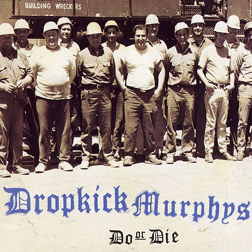 Do Or Die by Dropkick Murphys