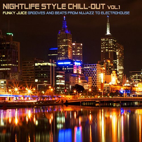 Nightlife Style Chill-Out, Vol. 1 (Funky Juice Grooves and Beats from Nujazz to Electrohouse) de Various Artists