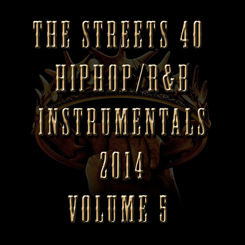 40 Hip Hop/R&B Instrumentals 2014, Vol. 5 von The Streets