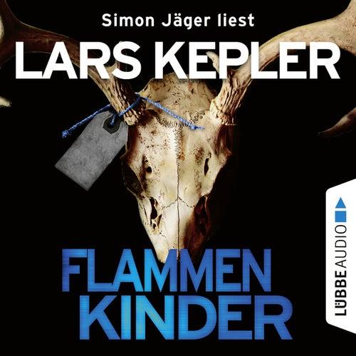 Flammenkinder (Ungekürzt) von Lars Kepler