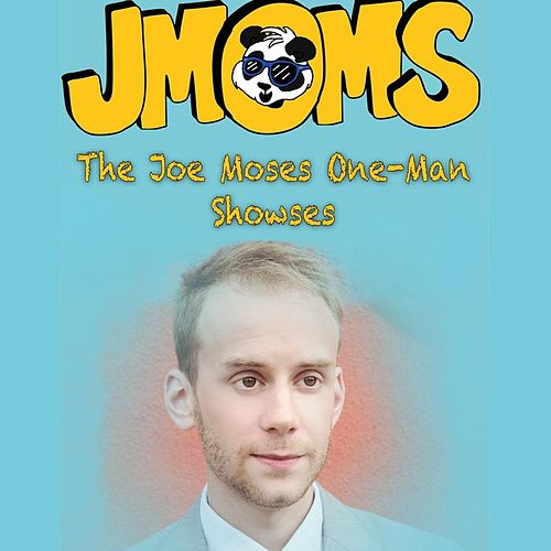 JMOMS: The Joe Moses One-Man Showses von Joe Moses