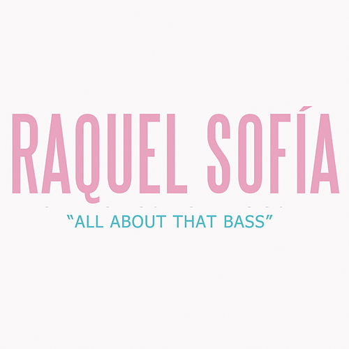 All About That Bass by Raquel Sofía
