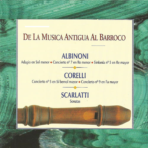 De la Musica Antigua al Barroco  Albinoni  Corelli  Scarlatti by Various Artists