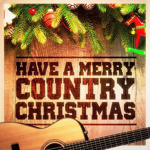 Have a Merry Country Christmas! (Country Music Versions of Famous Christmas Songs and Carols) de American Country Hits