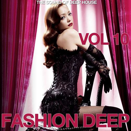 Fashion Deep, Vol. 10 (The Sound of Deep House) by Various Artists