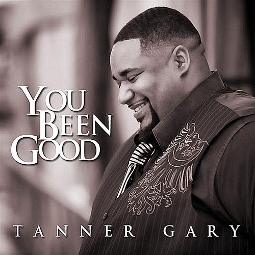 You Been Good by Tanner Gary