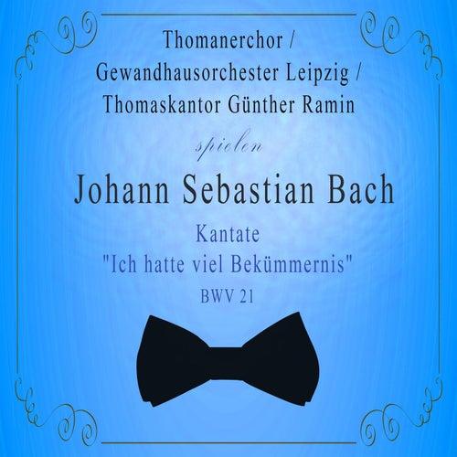 Thomanerchor / Gewandhausorchester Leipzig / Thomaskantor Günther Ramin spielen: Johann Sebastian Bach: Kantate 'Ich hatte viel Bekümmernis', BWV 21 von Gewandhausorchester Leipzig