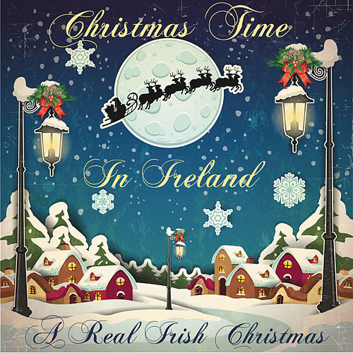 Christmas Time in Ireland: A Real Irish Christmas by Various Artists