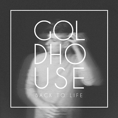 Back to Life von Goldhouse