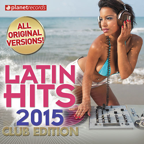 Latin Hits 2015 Club Edition - 60 Latin Music Hits (Salsa, Bachata, Dembow, Merengue, Reggaeton, Urbano, Timba, Cubaton, Kuduro, Latin Fitness) de Various Artists