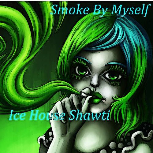 Smoke by MySelf by Ice House Shawti : Napster on fun house plans, windows house plans, green living house plans, house house plans, build it yourself house plans, nature house plans, art house plans, water house plans, energy house plans, easy diy house plans, construction house plans, love house plans, halloween house plans, tutorial house plans, woodworking house plans, commercial house plans, entertainment house plans, tree house home floor plans, style house plans, do your own house plans,