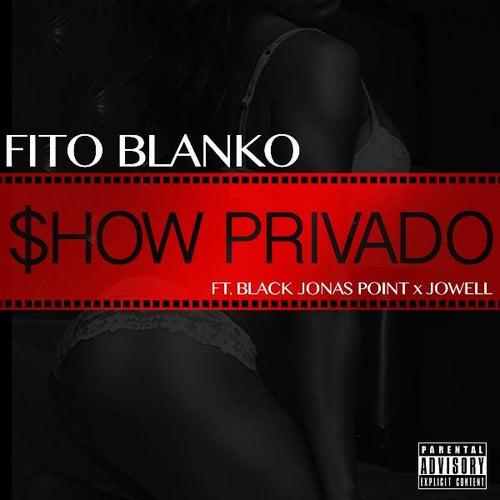 Show Privado (feat. Black Jonas Point & Jowell) de Fito Blanko (1)