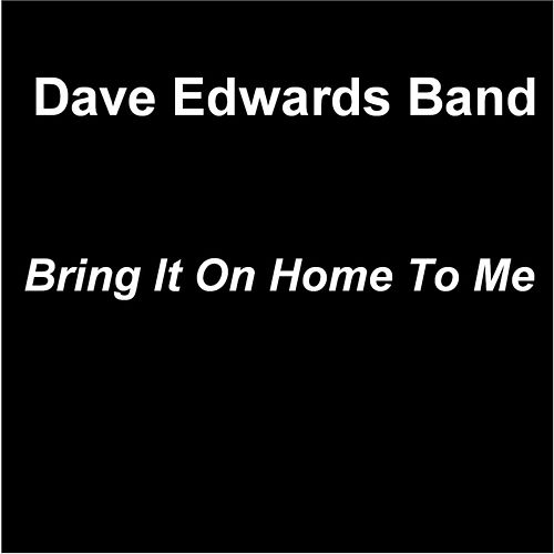 Bring It On Home to Me by Dave Edwards Band