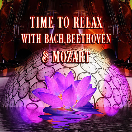 Time for Relax with Bach, Beethoven, Mozart – Best Relaxing Music Therapy, Soothing Sounds Music for Inner Peace, Healing Massage & Serenity Chill Relax by Best Relaxing Music Consort