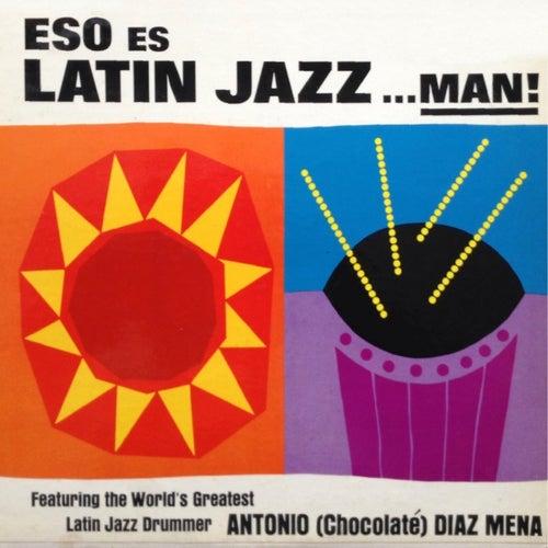 Latin Jazz…Man! de Antonio Diaz Mena