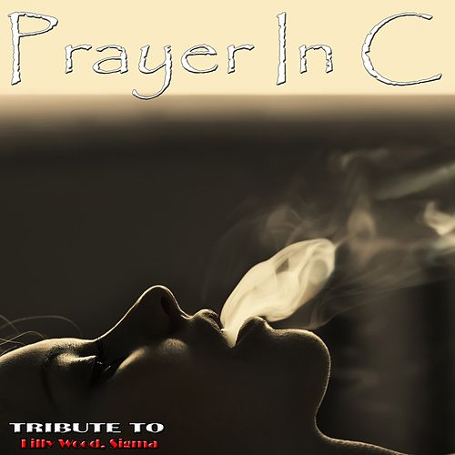 Prayer in C: Tribute to   Lilly Wood, Sigma by Various Artists