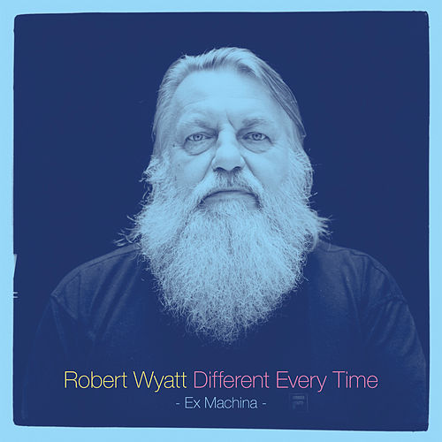 Different Every Time de Robert Wyatt