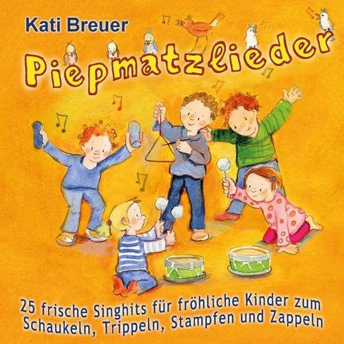 Piepmatzlieder - 25 frische Singhits für fröhliche Kinder zum Schaukeln, Trippeln, Stampfen & Zappeln von Kati Breuer