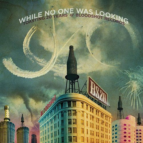 While No One Was Looking: Toasting 20 Years of Bloodshot Records de Various Artists