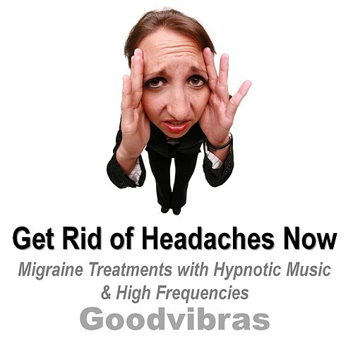 Get Rid of Headaches Now (Migraine Treatments With Hypnotic Music & High Frequencies) by Goodvibras