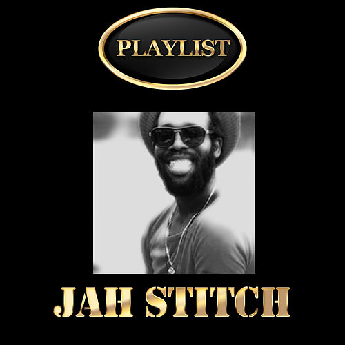 Jah Stitch Playlist by Jah Stitch
