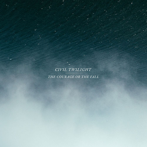 The Courage or the Fall by Civil Twilight