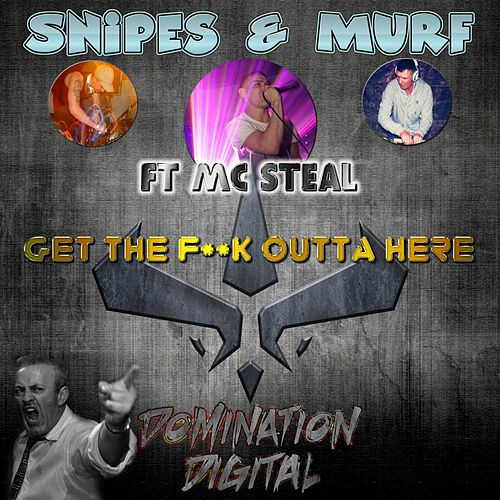 Get The F**k Outta Here (feat. M.C Steal) de Snipes
