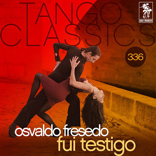 Tango Classics 336: Fui Testigo (Historical Recordings) von Oscar Serpa Osvaldo Fresedo