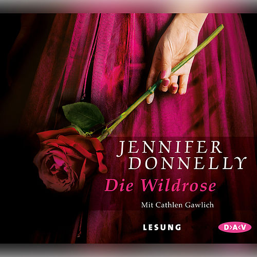 Die Wildrose von Jennifer Donnelly