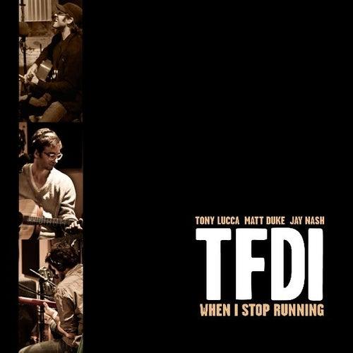 When I Stop Running (with Tony Lucca, Matt Duke & Jay Nash) de TFDI
