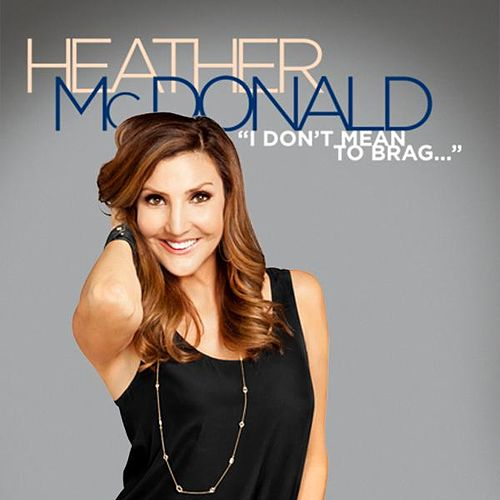 I Don't Mean to Brag by Heather McDonald