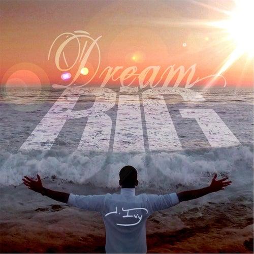 Dream Big von J. Ivy