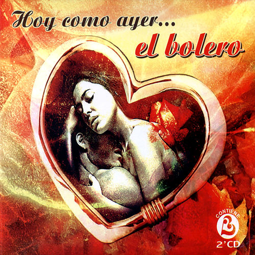 Hoy Como Ayer … El Bolero (The Best Cuban Boleros) de Various Artists