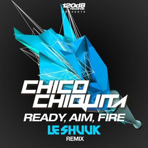 Ready, Aim, Fire (Le Shuuk Remix) von Chico Chiquita