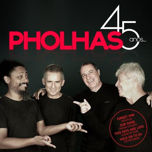 45 Anos... de Pholhas