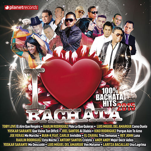 I Love Bachata 2015 (100% Bachata Hits) de Various Artists