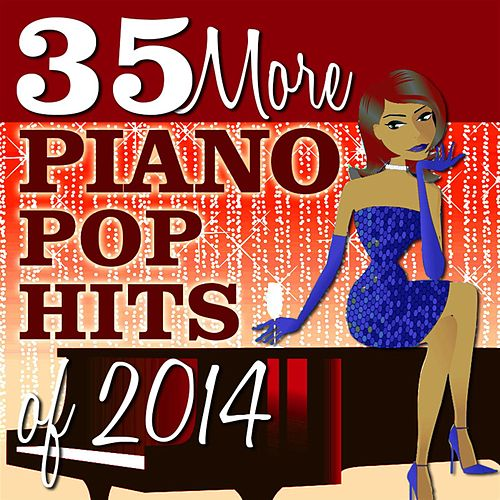 35 More Piano Pop Hits of 2014 by Piano Tribute Players