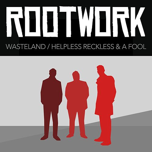 Wasteland / Helpless, Reckless & a Fool by Rootwork