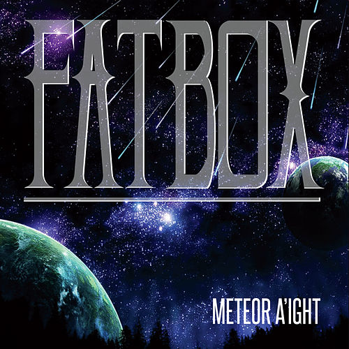 Meteor A'ight by Fat Box