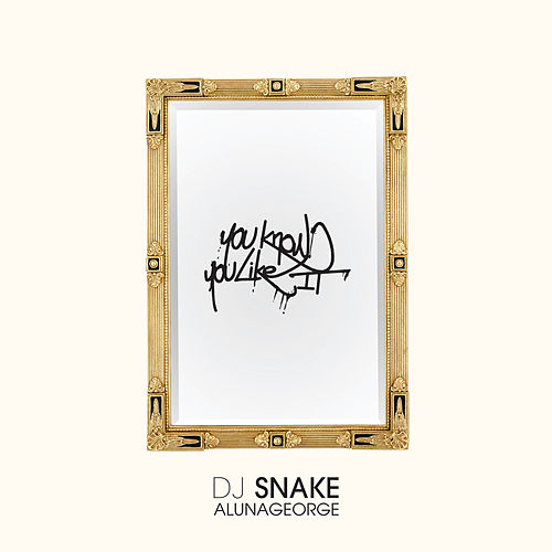 You Know You Like It (DJ Snake Remix) van AlunaGeorge