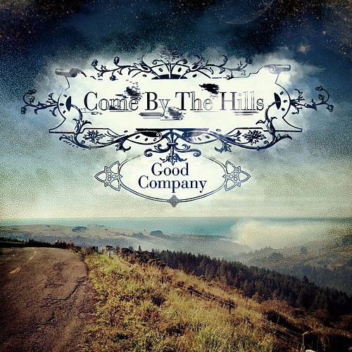 Come By the Hills by Good Company