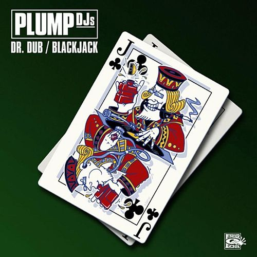 Dr Dub / Blackjack by Plump DJs