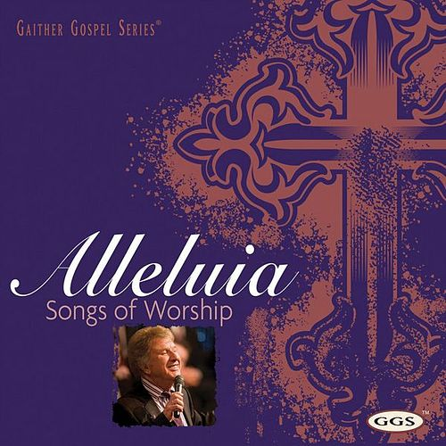 Alleluia: Songs Of Worship by Bill & Gloria Gaither