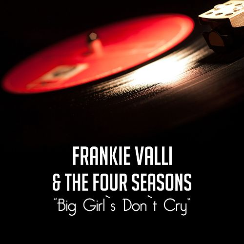 Big Girl's Don't Cry by Frankie Valli & The Four Seasons