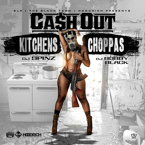 Kitchens & Choppas von Ca$h Out